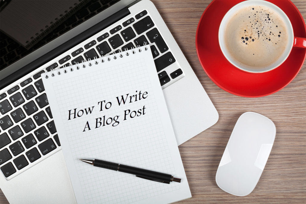 How to Write a Blog Post –Complete Blog Post Blueprint