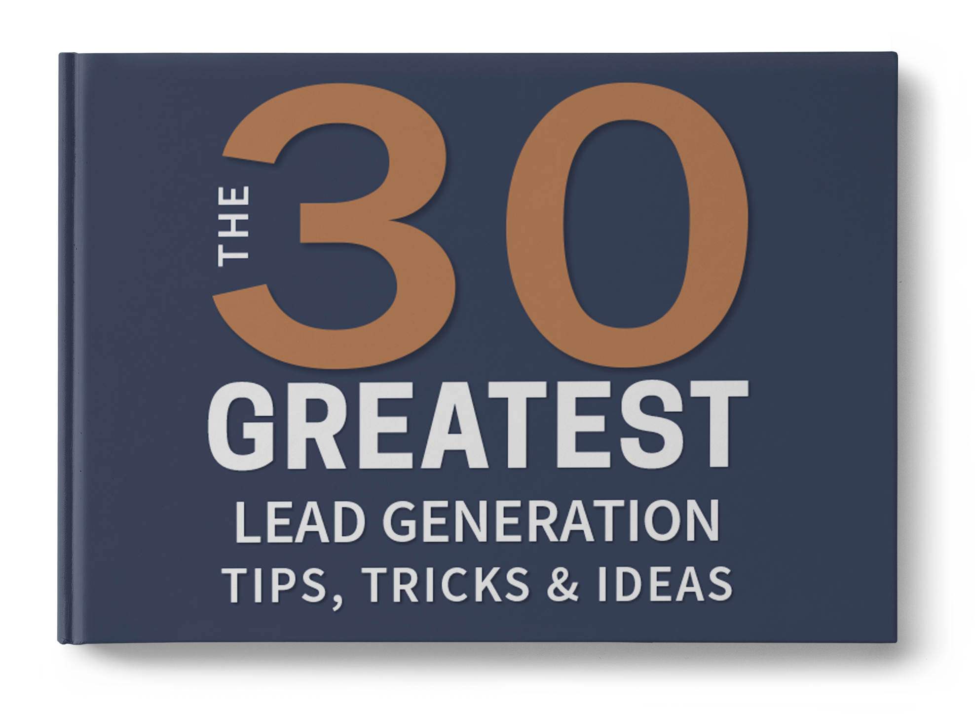 The 30 Greatest Lead Generation Tips & Tricks